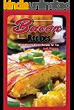 Bacon Recipes: Mіnd Blоwіng Bасоn Rесіреѕ fоr Yоu