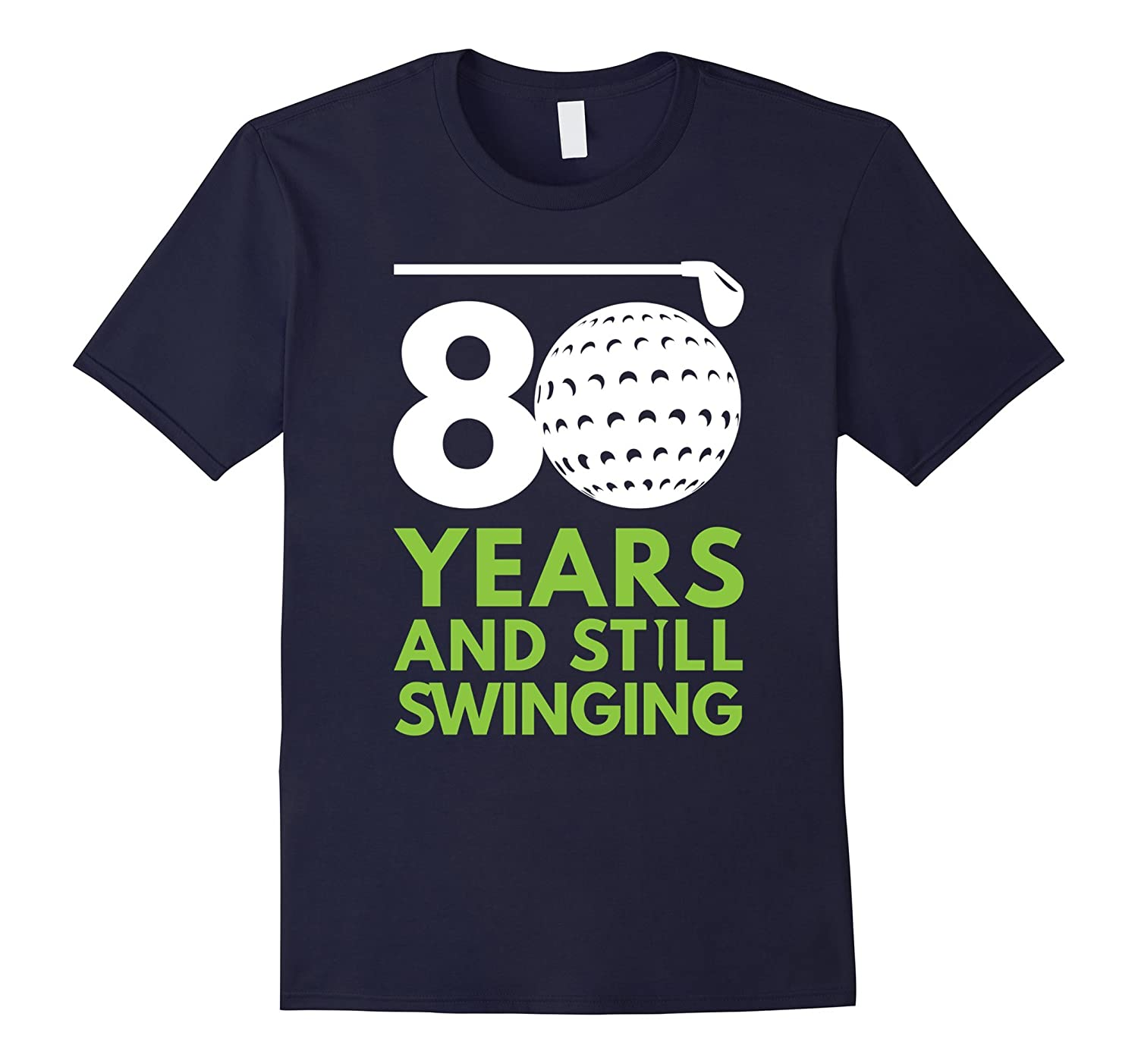 80 Years and Still Swinging Funny Golf Club Birthday Tee-Vaci