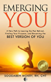 Emerging You: A New Path to Leaving the Past Behind, Finding Your Purpose, and Becoming the Best Version of You
