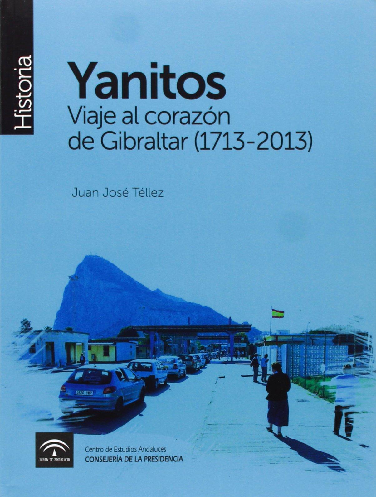 Yanitos: Viaje al corazón de Gibraltar 1713-2013 Monografía-Historia: Amazon.es: Téllez Rubio, Juan José: Libros