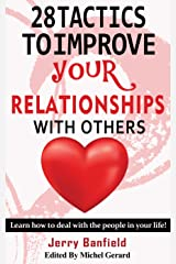 28 Tactics to Improve your Relationships with Others: Learn how to deal with the people in your life! Kindle Edition