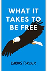What It Takes To Be Free Kindle Edition