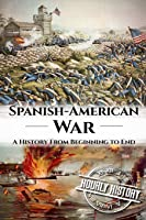 Spanish American War: A History From Beginning To