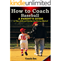 How to Coach Baseball A Parent's Guide to Tips, Drills and Having Fun Playing Baseball