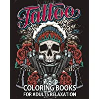Tattoo Coloring Books for Adults Relaxation: Tattoo Adult Coloring Book, Beautiful and Awesome Tattoo Coloring Pages Such As Sugar Skulls, Guns, Roses ... Adult to Get Stress Relieving and Relaxation