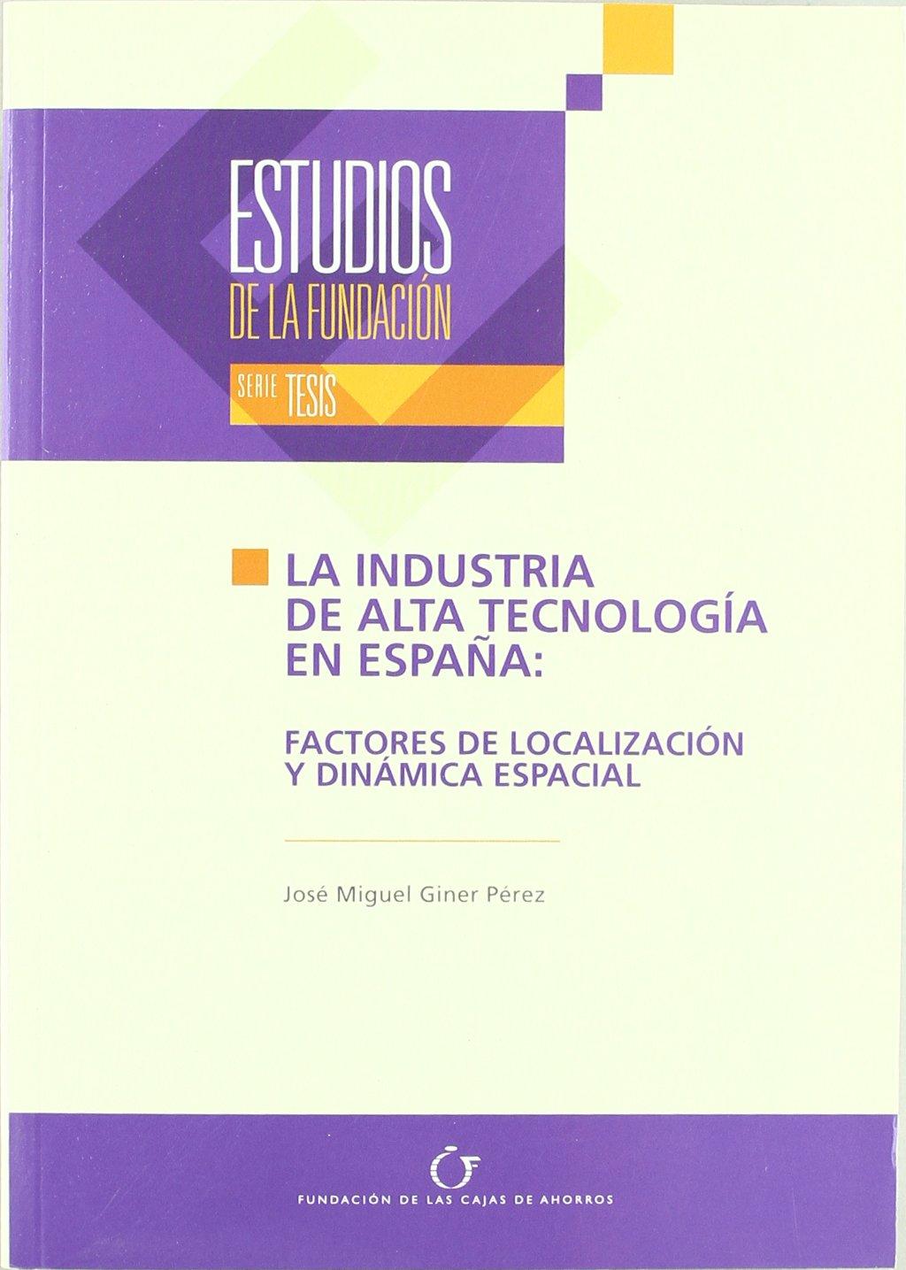 Industria de alta tecnologia en España, la : factores de localizaciony dinamica espacial: Amazon.es: Jose Miguel Giner Perez: Libros