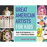 Great American Artists for Kids: Hands-On Art Experiences in the Styles of Great American Masters (Bright Ideas for…