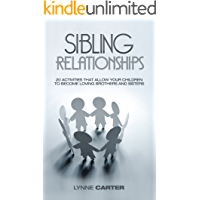 Sibling Relationships: 20 Activities That Allow Your Children to Become Loving Brothers and Sisters (Siblings, Children, Kids, Family, Brothers, Sisters, Rivalry, Competition Book 1)