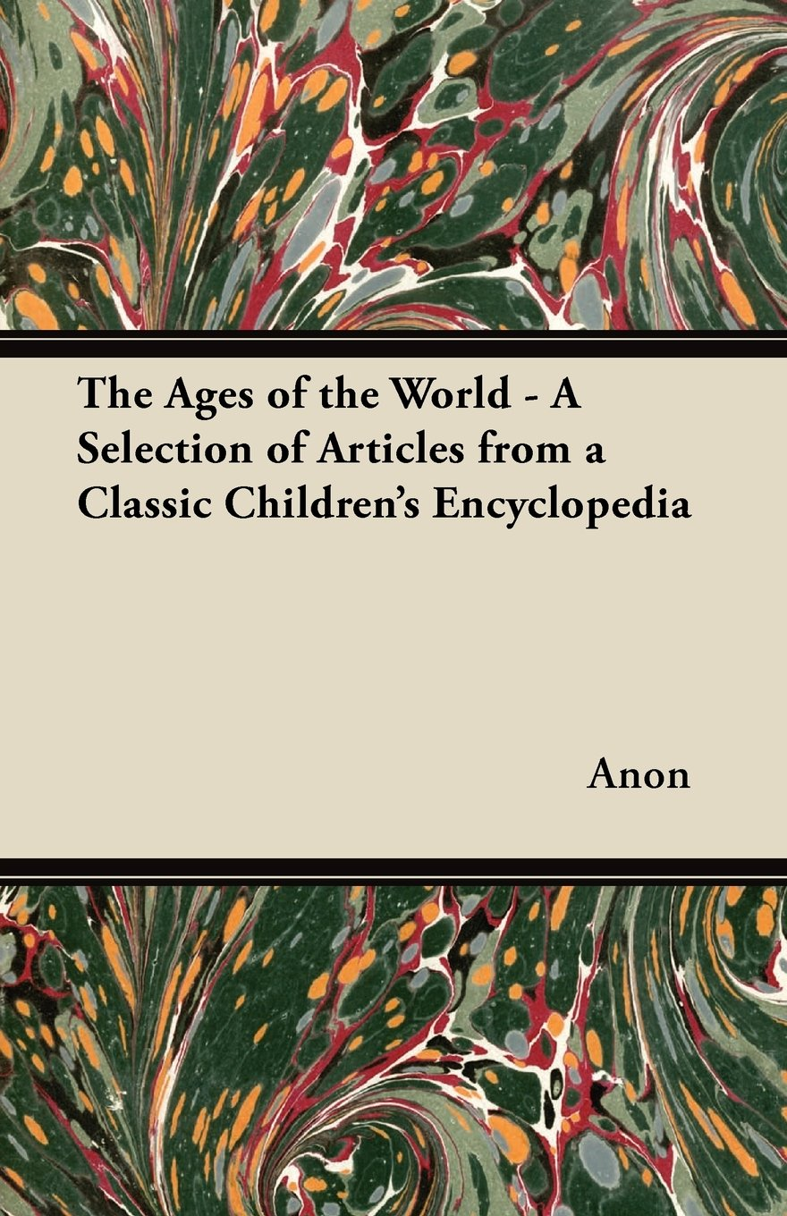 The Ages of the World - A Selection of Articles from a Classic Children's Encyclopedia PDF