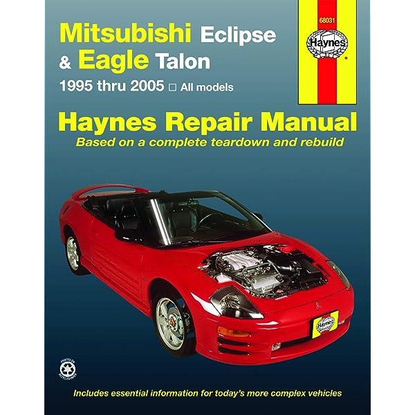 Mitsubishi Eclipse Eagle Talon For Eclipse 1995 2005 Talon 1995 1998 Hay Haynes John H 9781563927072 Amazon Com Books