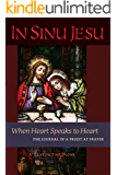 In Sinu Jesu: When Heart Speaks to Heart--The Journal of a Priest at Prayer (English Edition)