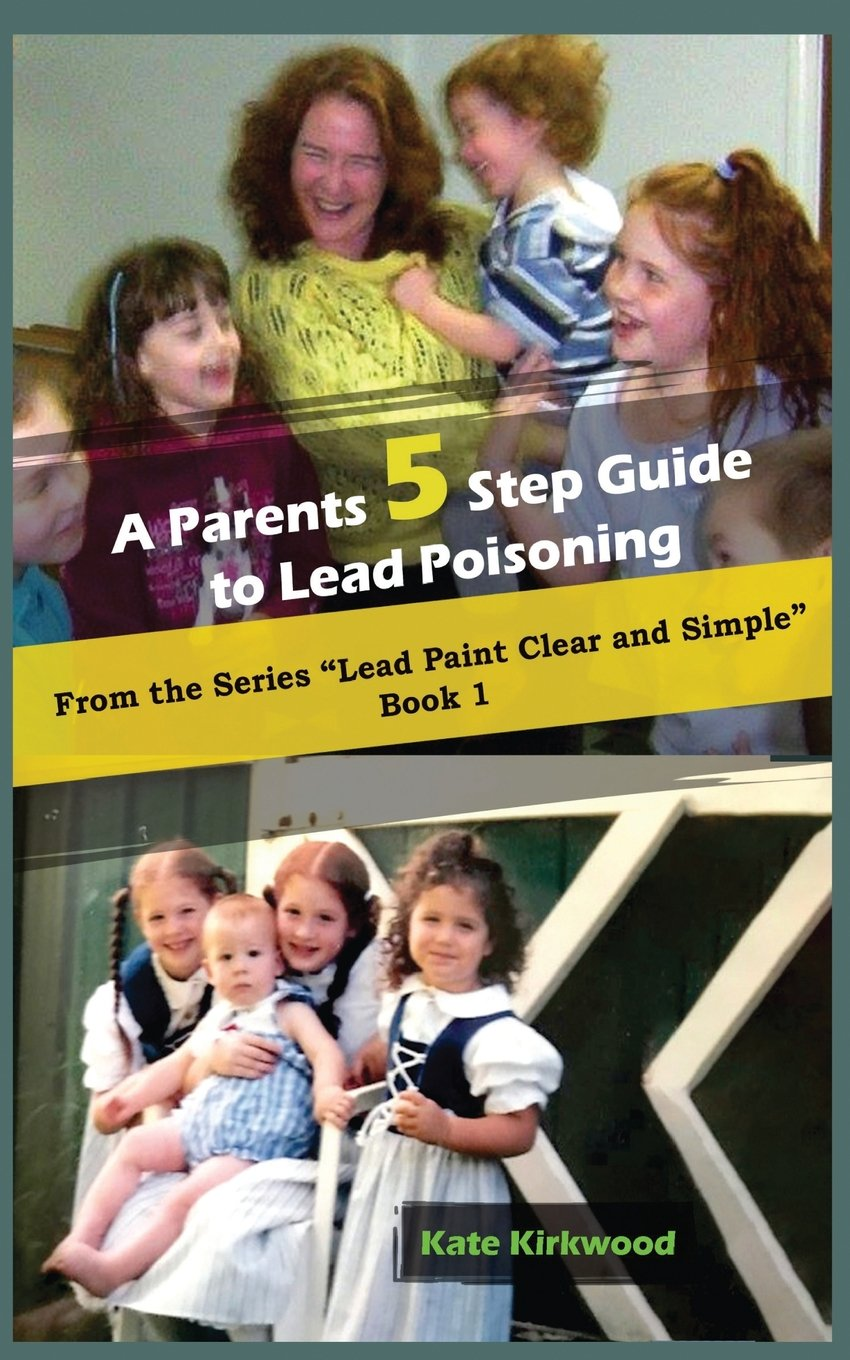 A Parent's 5 step guide to lead poisoning: Lead Paint, Clear and Simple  Book 1 (Volume 1) pdf epub
