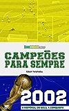 Campeões para Sempre - 2002: A História, os Gols, a Conquista