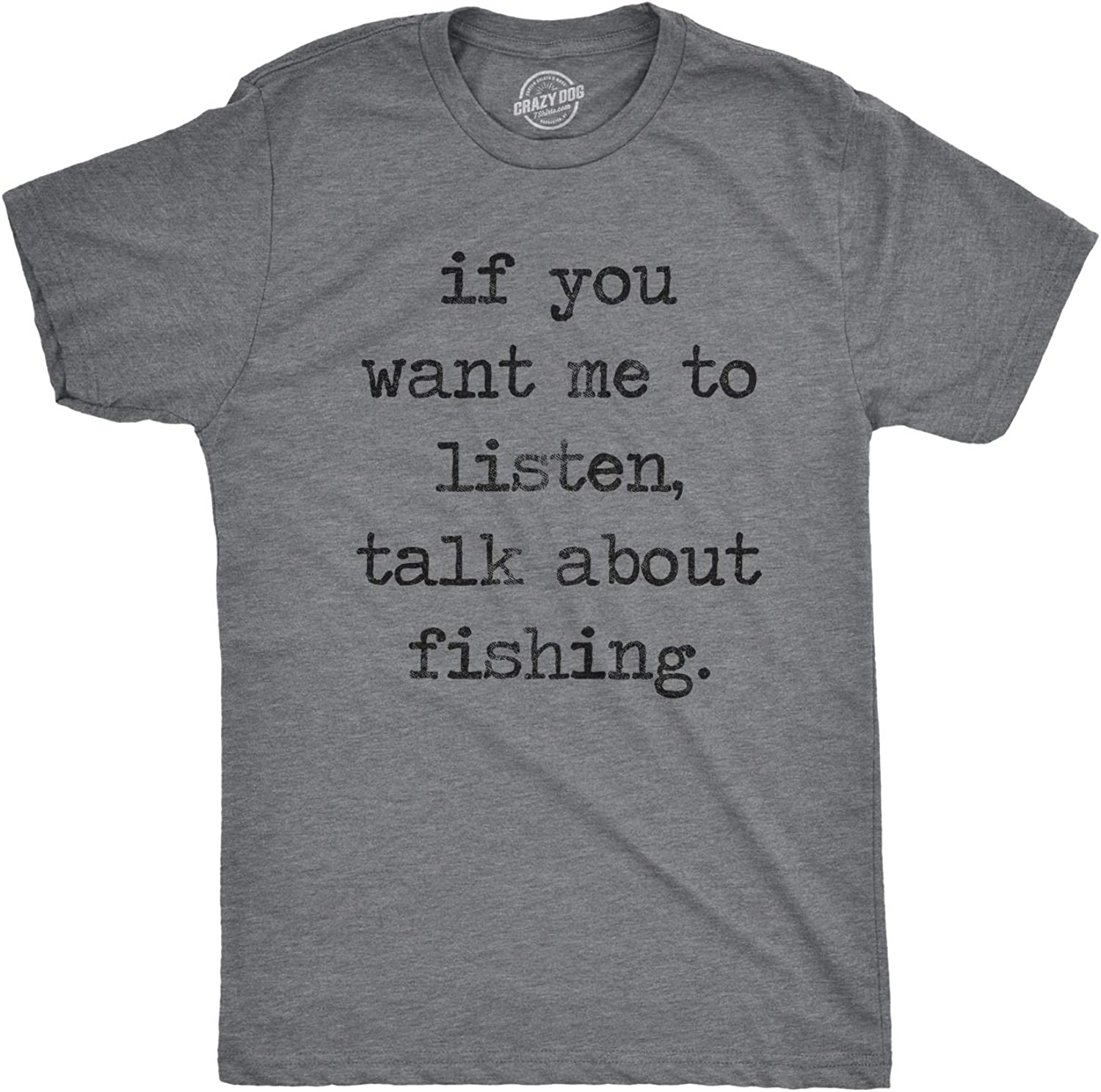 Mens If You Want Me to Listen Talk About Fishing Tshirt