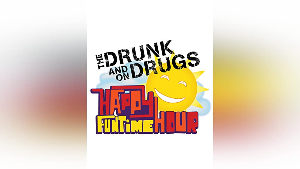 Drunk and on Drugs Happy Funtime Hour Season 1