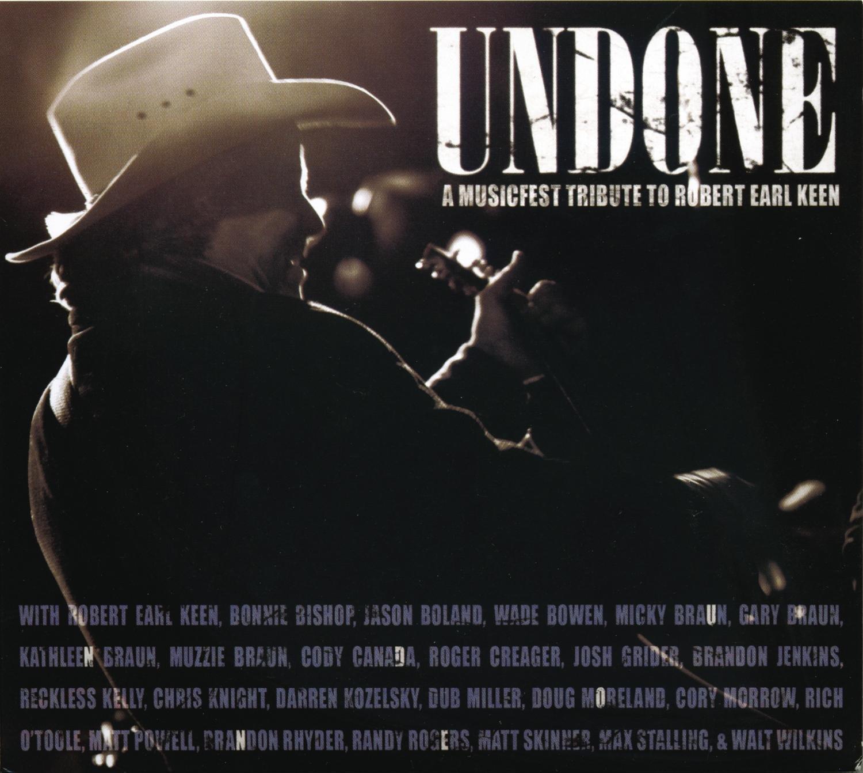 Undone: A Musicfest Tribute To Robert Earl Keen by Keen, Robert Earl
