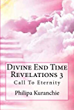 Divine End Time Revelations 3: Call To Eternity