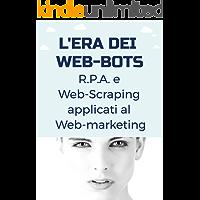 L'era dei Web-Bots: Rivoluziona il tuo business con la Robotic Process Automation e Web-Scraping applicati al Web-marketing