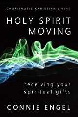 Holy Spirit Moving: Receiving Your Spiritual Gifts (Charismatic Christian Living Book 1) Kindle Edition
