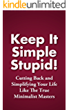 Keep It Simple Stupid! Cutting Back and Simplifying Your Life Like The True Minimalist Masters (Simplified Life Book 1) (English Edition)