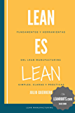 Lean es Lean: Principios y herramientas del Lean Manufacturing simples, claros y practicos (Spanish Edition)