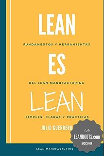 Lean es Lean: Principios y herramientas del Lean Manufacturing simples, claros y practicos (