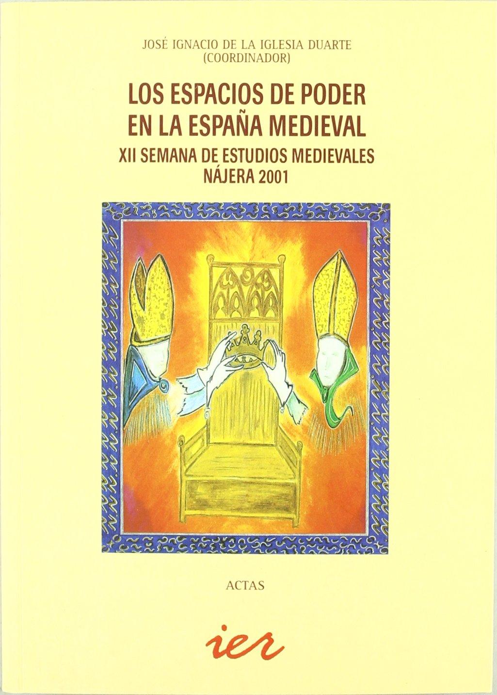 Los espacios de poder en la España medieval: XII Semana de Estudios Medievales, Nájera, 2001 Actas: Amazon.es: Iglesia Duarte, Jose Ignacio: Libros