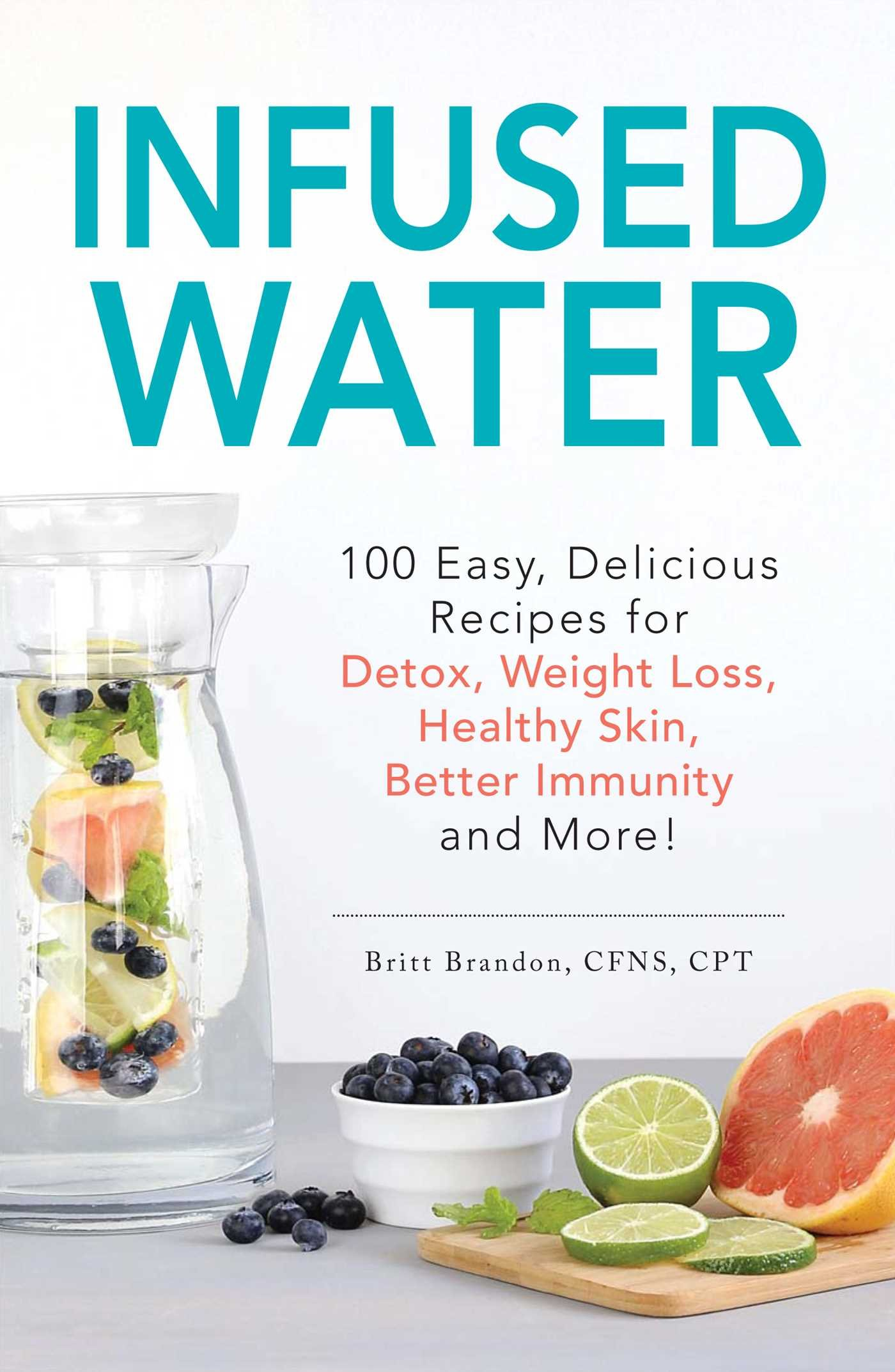 Infused water 100 easy delicious recipes for detox weight loss infused water 100 easy delicious recipes for detox weight loss healthy skin better immunity and more britt brandon 9781440594700 amazon books forumfinder Gallery