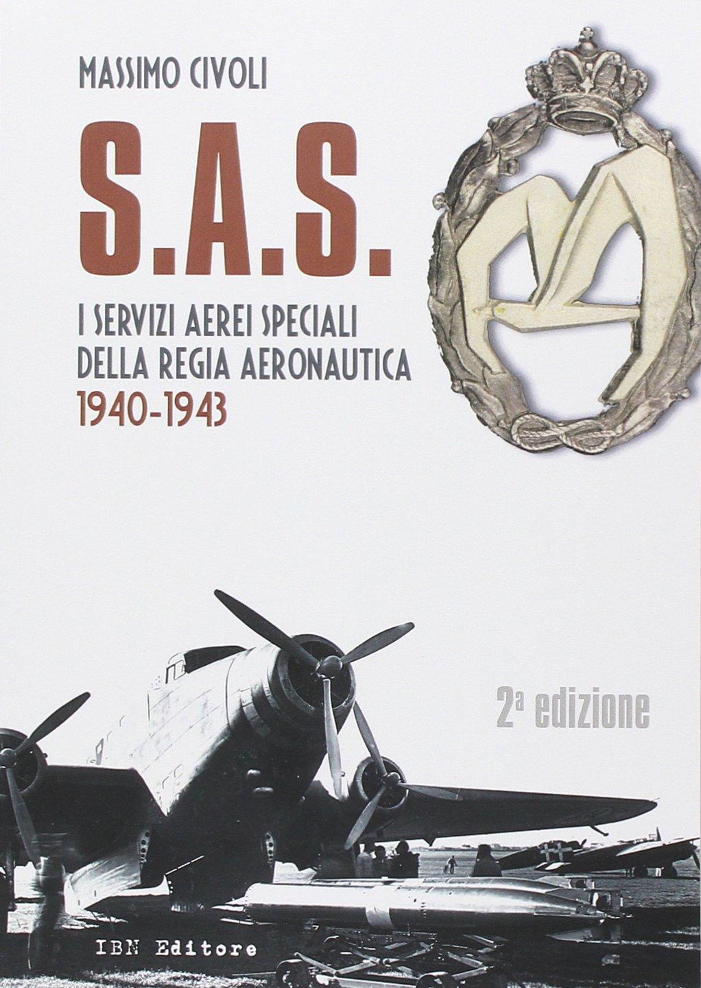 S.A.S. I Servizi Aerei Speciali della Regia Aeronautica 1940-1943