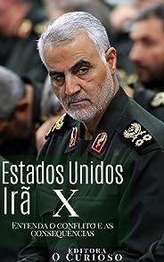Estados Unidos Contra Irã: Entenda o conflito e as consequências