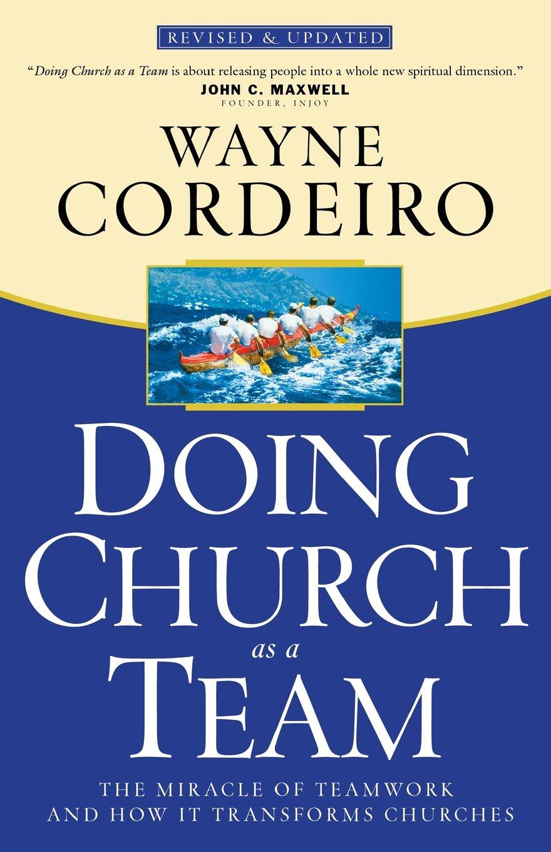 Doing Church As A Team Dr Wayne Cordeiro 9780764214493 Amazon Books