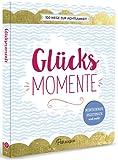 Glücksmomente - 100 Wege zur Achtsamkeit: Meditationen, Anleitungen und mehr