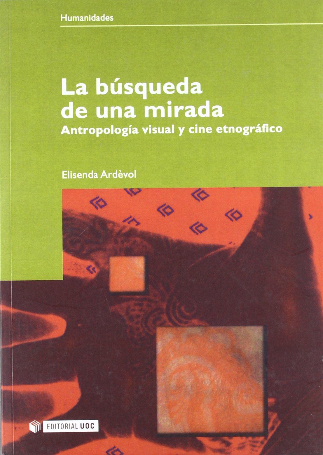 La búsqueda de una mirada: Antropología visual y cine etnográfico (Manuales) Tapa blanda – 1 ene 2006 Elisenda Ardèvol Piera Editorial UOC S.L. 8497885287