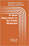 A New Approach to Su-Field  Analysis: TRIZ (English Edition)