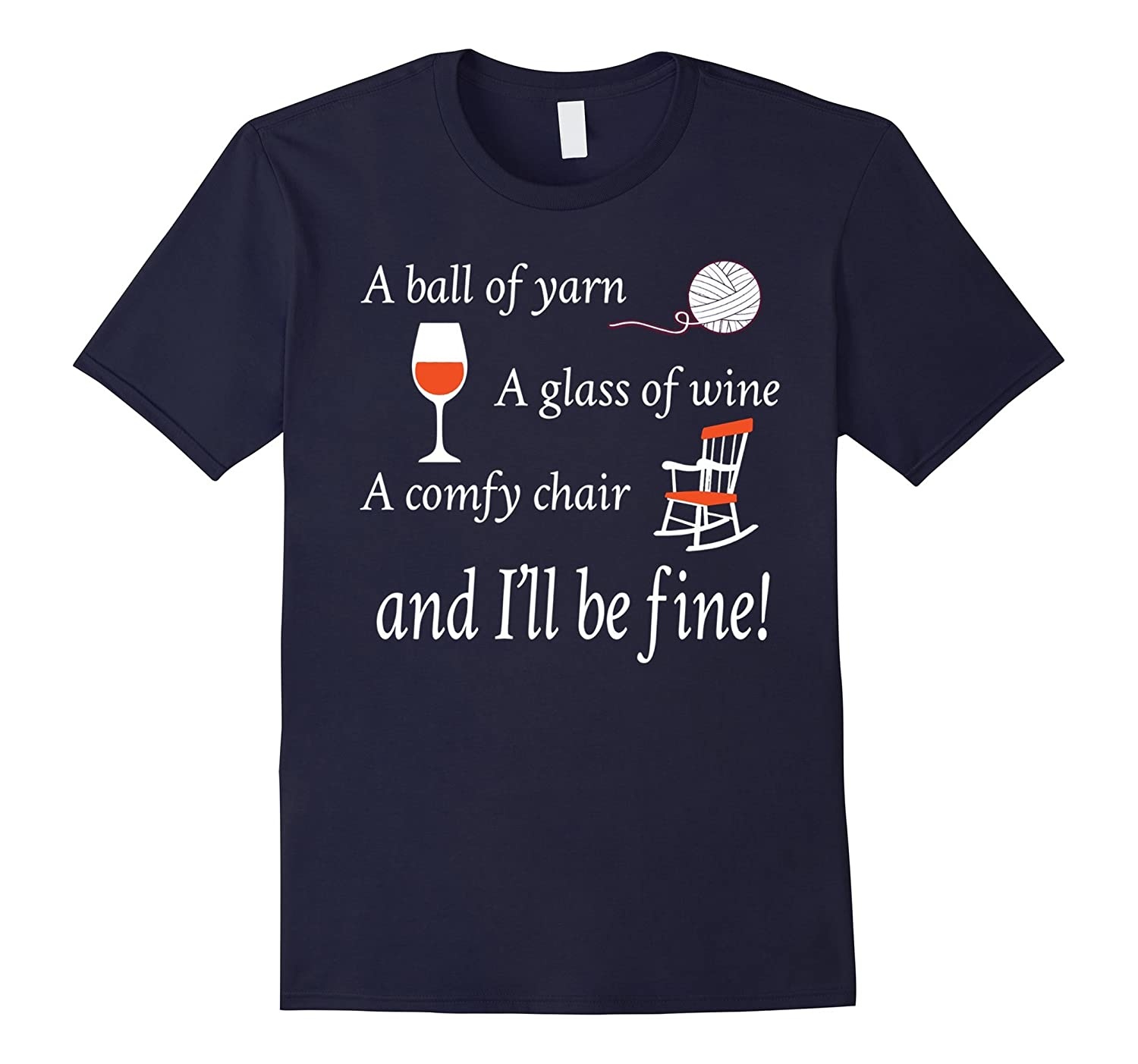 A Ball Of Yarn A Glass Of Wine A Comfy Chair Ill Be Fine-BN