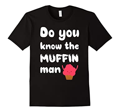 Muffin man t shirt