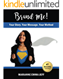Brand Me!: Your Story, Your Message, Your Method
