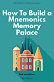 Mnemonics Memory Palace. Book One And Two.: The Forgotten Craft Of Memorizing And Memory Improvement With Total Recall (How To Build a Mnemonics Memory Palace 3) (English Edition)