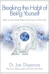 Breaking the Habit of Being Yourself: How to Lose Your Mind and Create a New One (English Edition) eBook Kindle