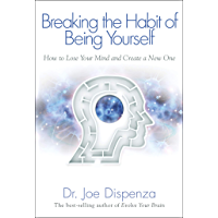 Breaking the Habit of Being Yourself: How to Lose Your Mind and Create a New One (English Edition)