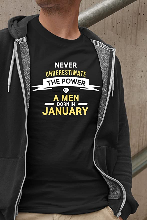 d4b41a0d Never Underestimate The Power of A Man Born in January Black T-Shirt |  Birthday Gift for Men, Boys, Father, Husband, Brother, Boyfriend, Him:  Amazon.in: ...