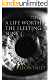 A Life Worth the Fleeting Suns