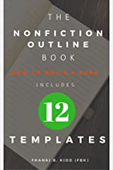 The Nonfiction Outline Book: How To Write A Book:  Includes 12  Nonfiction Book Outline Templates Kindle Edition