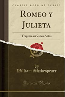 Romeo y Julieta: Tragedia en Cinco Actos (Classic Reprint) (Spanish Edition)