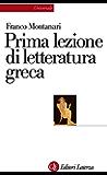 Prima lezione di letteratura greca (Universale Laterza. Prime lezioni)
