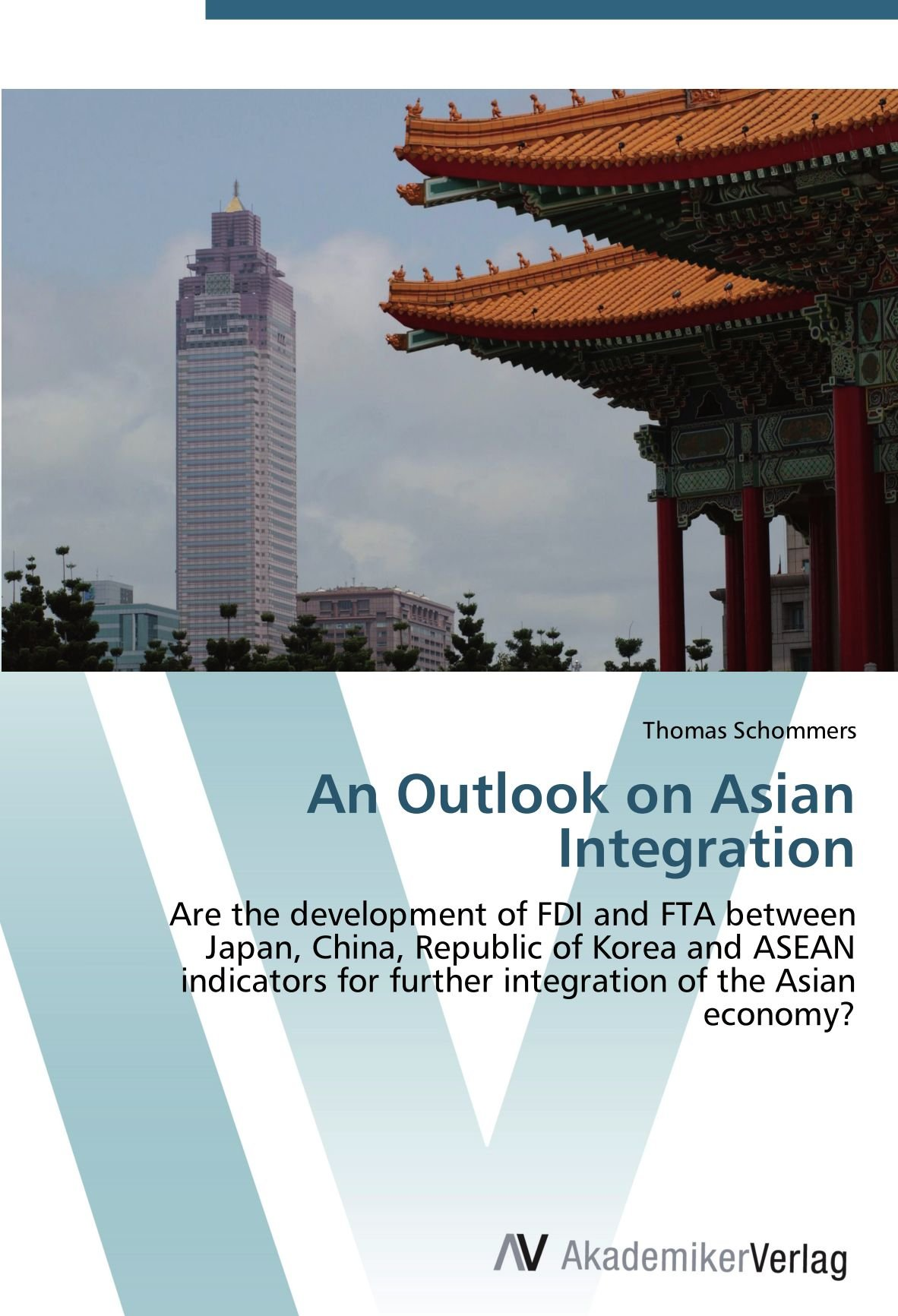Download An Outlook on Asian Integration: Are the development of FDI and FTA between Japan, China, Republic of Korea and ASEAN indicators for further integration of the Asian economy? pdf epub