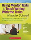 Using Mentor Texts to Teach Writing With the Traits: Middle School: An Annotated Bibliography of 150 Picture Books…