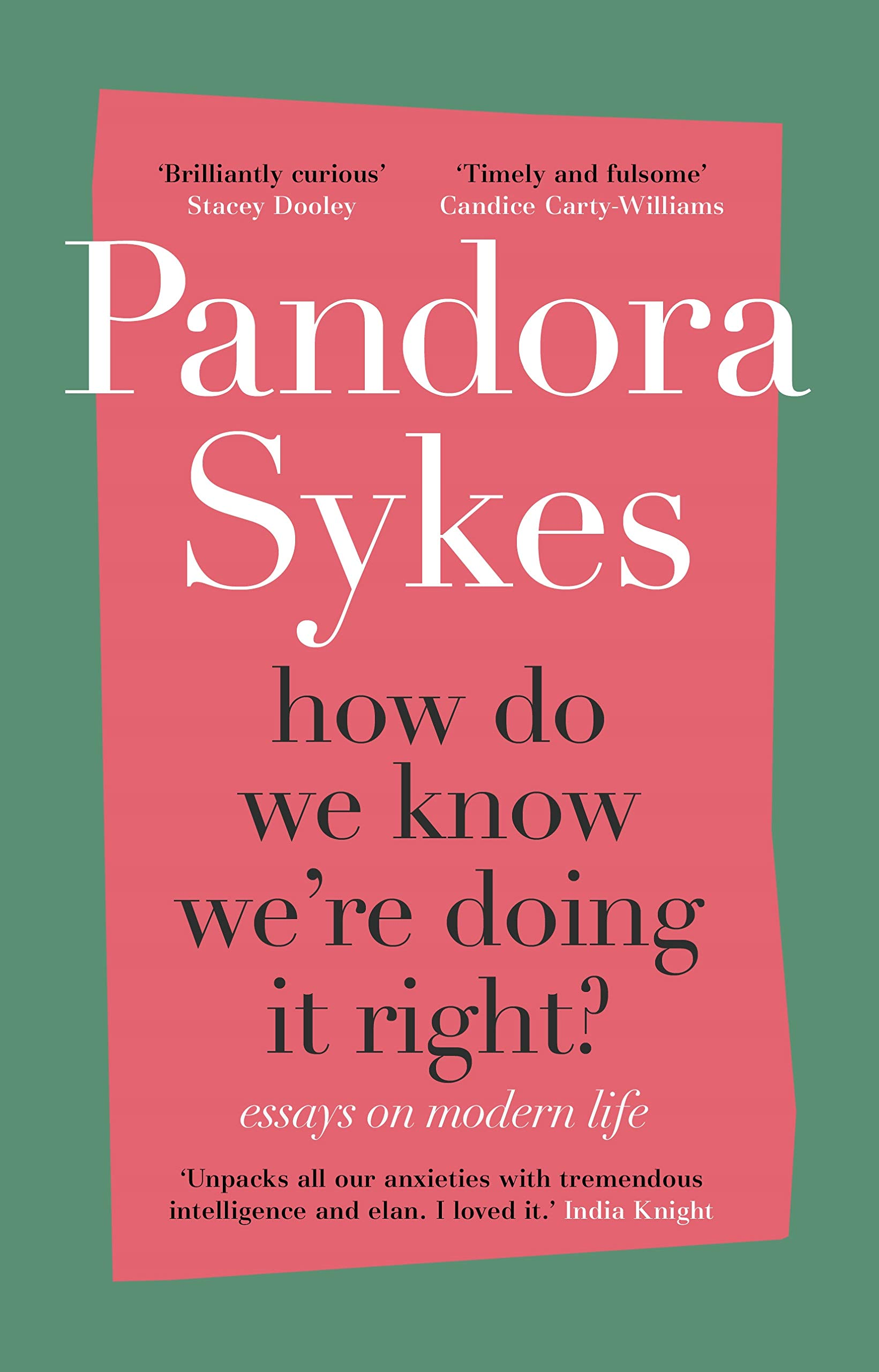 How Do We Know We're Doing It Right?: The Sunday Times bestselling essay  collection: Amazon.co.uk: Sykes, Pandora: 9781786332073: Books