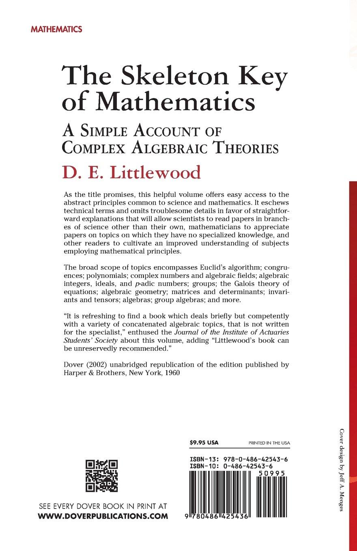 The skeleton key of mathematics a simple account of complex the skeleton key of mathematics a simple account of complex algebraic theories dover books on mathematics d e littlewood mathematics 0800759425433 biocorpaavc
