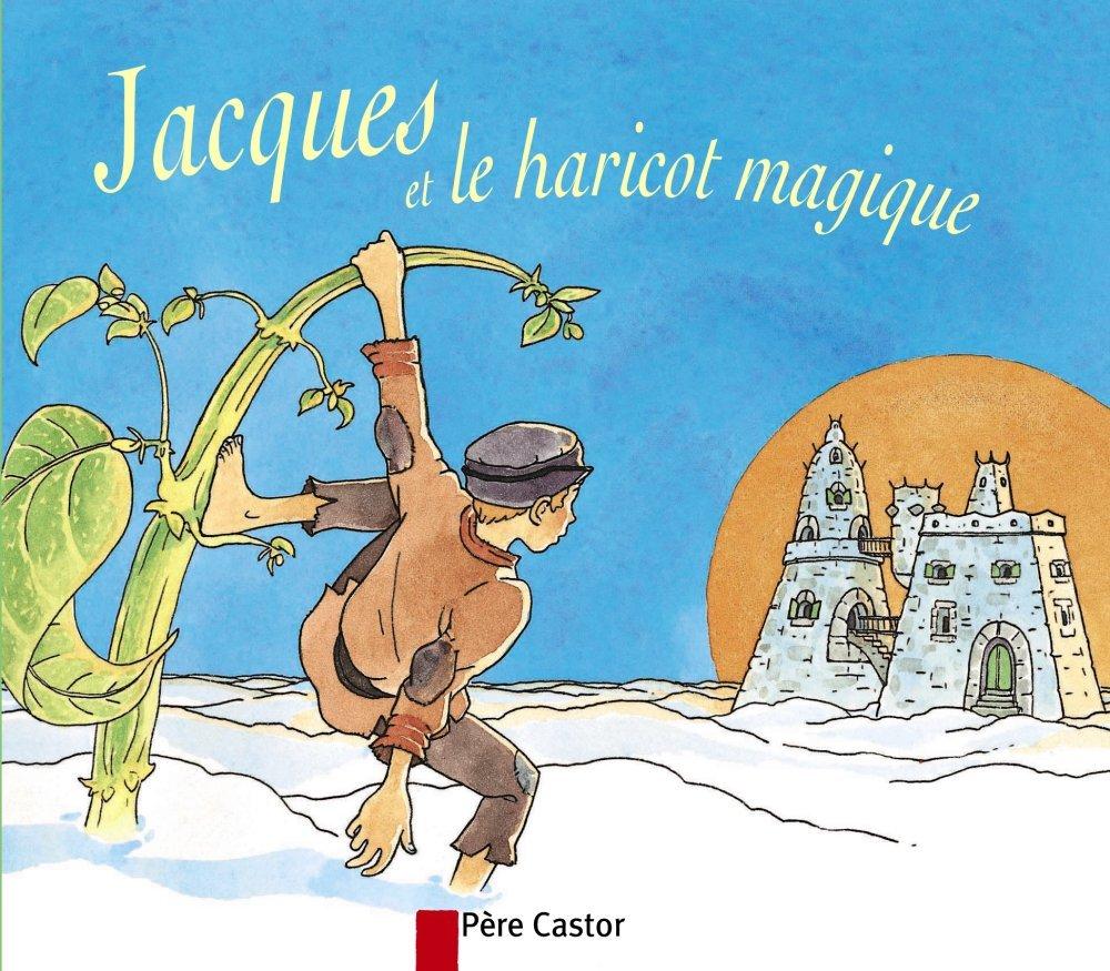 Jacques et le Haricot magique Les classiques du Père Castor